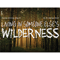 sermon_livinginsomeoneelseswilderness