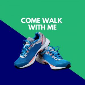 Copy of COME WALK WITH ME
